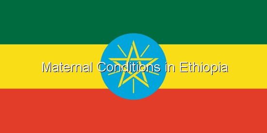Maternal Conditions in Ethiopia