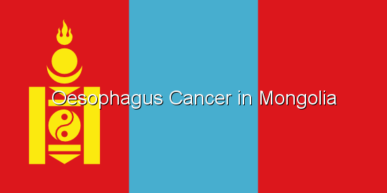 Oesophagus Cancer in Mongolia