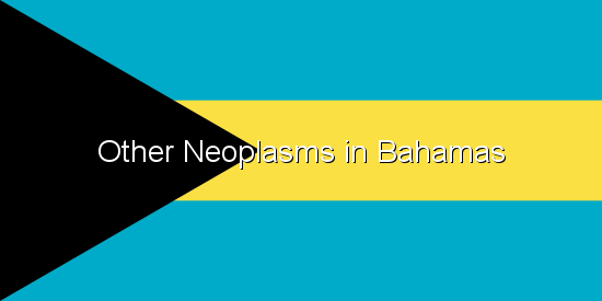 Other Neoplasms in Bahamas