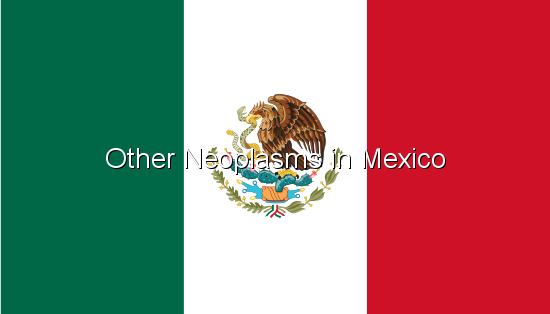 Other Neoplasms in Mexico